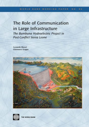 The Role of Communication in Large Infrastructure: The Bumbuna Hydroelectric Project in Post-Conflict Sierra Leone (World Bank Working Papers) (0821366823) by Mazzei, Leonardo; Scuppa, Gianmarco