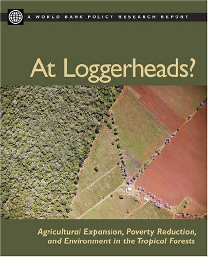 At Loggerheads?: Agricultural Expansion, Poverty Reduction, And Environment in the Tropical Forests...