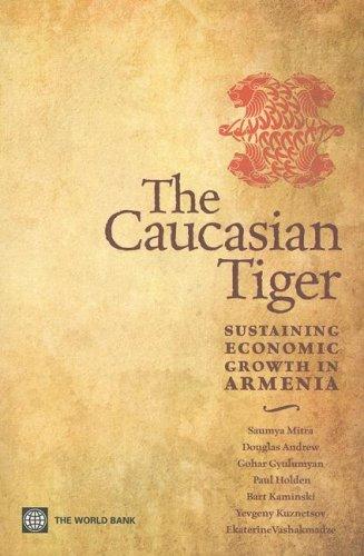 The Caucasian Tiger: Sustaining Economic Growth in Armenia: Mitra, Saumya, Andrew, Douglas, ...