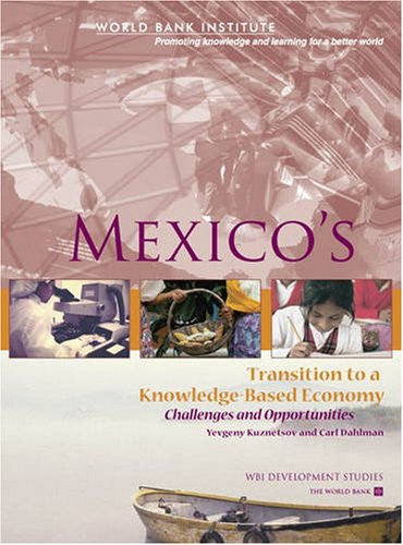 Mexico's Transition to a Knowledge-Based Economy: Challenges and Opportunities: Yevgeny ...