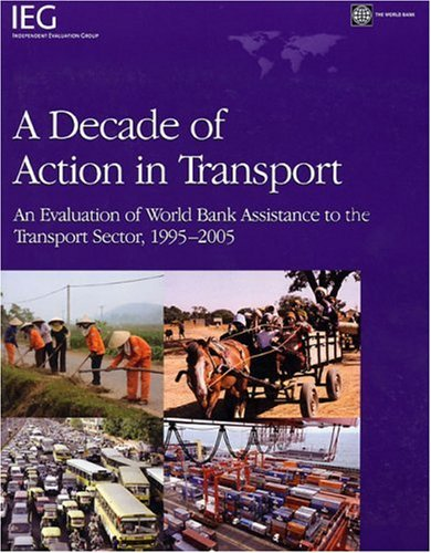 9780821370032: A Decade of Action in Transport: An Evaluation of World Bank Assistance to the Transport Sector, 1995-2005 (Independent Evaluation Group Studies)