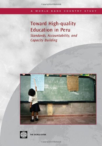 Toward High-quality Education in Peru: Standards, Accountability, and Capacity Building (World Bank...