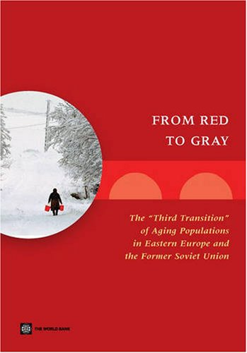 From Red to Gray : The Third Transition of Aging Populations in Eastern Europe and the Former ...