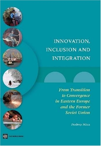9780821375389: Innovation, Inclusion, and Integration: From Transition to Convergence in Eastern Europe and the Former Soviet Union (Europe and Central Asia Reports)