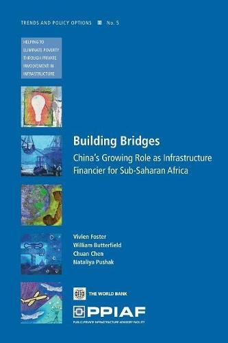 9780821375549: Building Bridges: China's Growing Role as Infrastructure Financier for Sub-Saharan Africa (Trends and Policy Options (PPIAF))