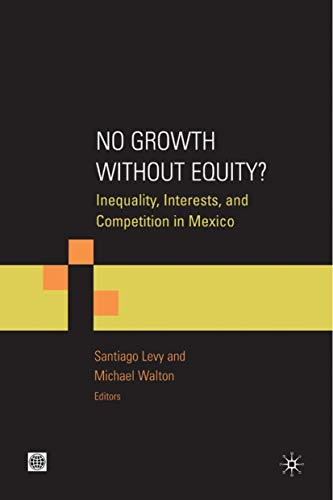 9780821377673: No Growth without Equity?: Inequality, Interests, and Competition in Mexico (Equity and development)