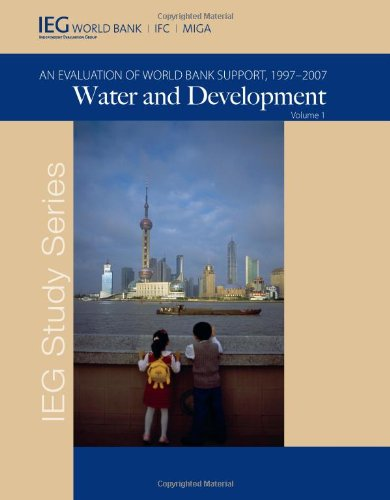 Water and Development; an Evaluation of World Bank Support, 1997-2007; Volume 1.