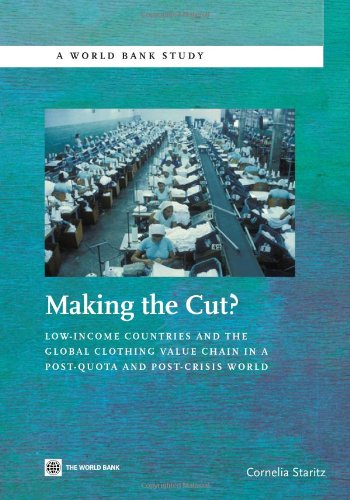 Making the Cut Low-Income Countries and the Global Clothing Value Chain in a Post-Quota and ...