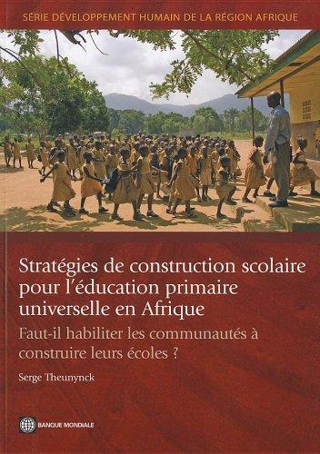 9780821387054: Stratégies de construction scolaire pour l'éducation primaire universelle en Afrique: Faut-il habiliter les communautés à construire leurs écoles? (Africa Human Development Series) (French Edition)