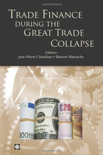 Trade Finance during the Great Trade Collapse: Editor-Jean-Pierre Chauffour; Editor-Mariem