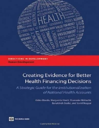 9780821394694: Creating Evidence for Better Health Financing Decisions: A Strategic Guide for the Institutionalization of National Health Accounts (Directions in Development)