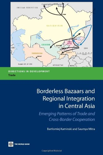 Borderless Bazaars and Regional Integration in Central Asia Emerging Patterns of Trade and ...