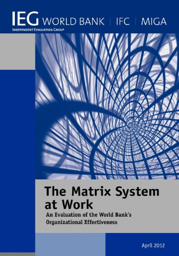 The Matrix System at Work: An Evaluation of the World Banks Organizational Effectiveness: World ...