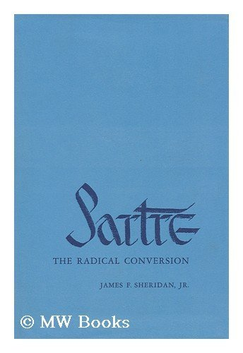 SARTRE: THE RADICAL CONVERSION: Sheridan, James
