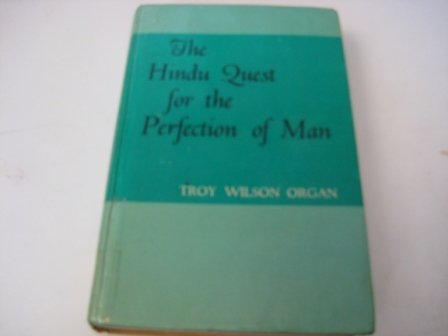 The Hindu Quest for the Perfection of Man: Organ, Troy W.