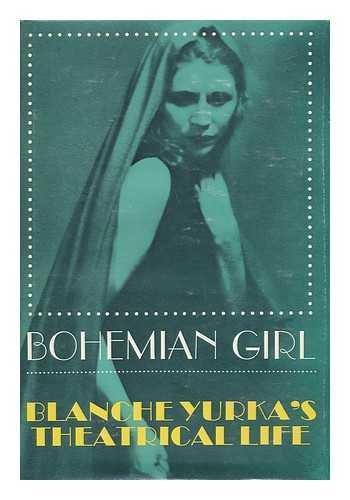 Bohemian Girl: Blanche Yurka's Theatrical Life: Yurka, Blanche