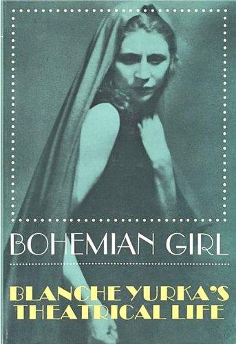 Bohemian Girl: Blanche Yurka's Theatrical Life: Blanche Yurka