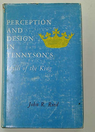 Perception and design in Tennyson's Idylls of: Reed, John Robert