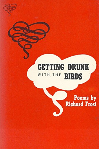 Getting Drunk with the Birds: Frost, Richard