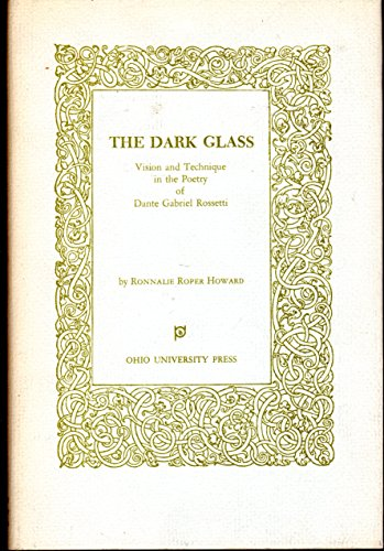 9780821400999: The Dark Glass: Vision and Technique in the Poetry of Dante Gabriel Rossetti.