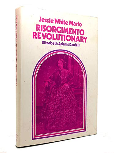 Jessie White Mario: Risorgimento Revolutionary.: DANIELS, ELIZABETH ADAMS