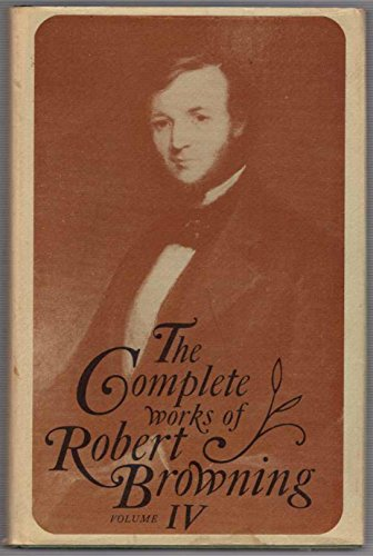 9780821401156: 004: The Complete Works of Roberts Browning, Volume IV: With Variant Readings & Annotations (Complete Works Robert Browning)