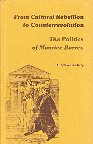 From Cultural Rebellion to Counterrevolution: The Politics of Maurice Barres (0821401912) by C. Stewart Doty