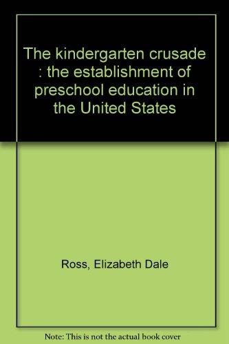 9780821402283: The kindergarten crusade : the establishment of preschool education in the United States