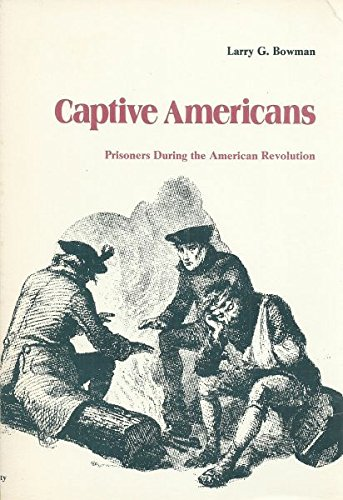Captive Americans: Prisoners During the American Revolution
