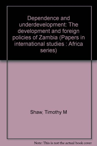 9780821403099: Dependence and underdevelopment: The development and foreign policies of Zambia (Papers in international studies : Africa series)