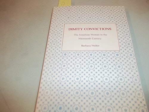 Dimity Convictions : The American Woman in the Nineteenth Century