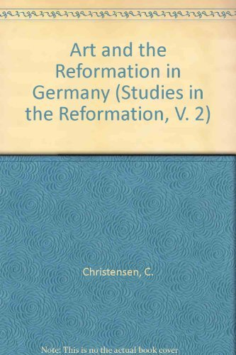 Art and the Reformation in Germany (Studies in the Reformation, V. 2): Christensen, Carl C.