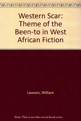 The Western Scar: The Theme of the Been-To in West African Fiction (0821406493) by Lawson, William