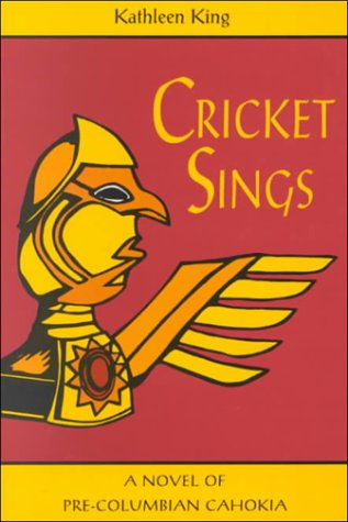 Cricket Sings: A Novel Of Pre-Columbian Cahokia: Kathleen King