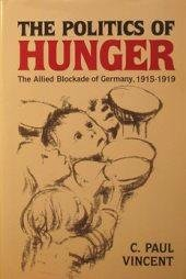 9780821408209: The Politics of Hunger: The Allied Blockade of Germany, 1915-1919