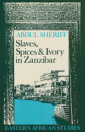 Slaves, Spices and Ivory in Zanzibar. Integration of an East African Commercial Empire Into the ...