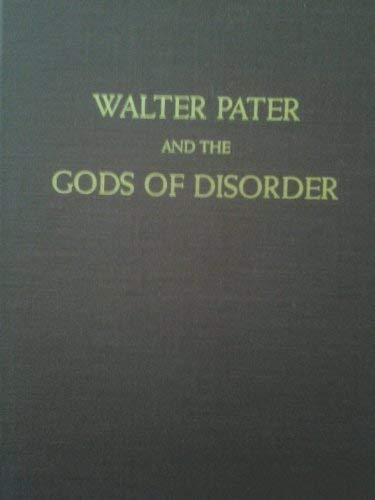 Walter Pater and the Gods of Disorder: Keefe, Robert, Keefe, Janice