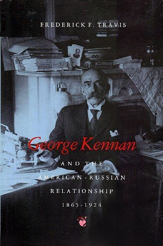 George Kennan and the American-Russian Relationship, 1865-1924: Frederick F. Travis