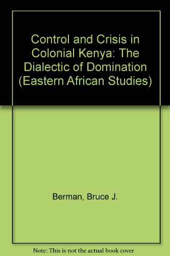 9780821409657: Control and Crisis in Colonial Kenya: The Dialectic of Domination (Eastern African Studies)