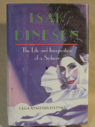 Isak Dinesen: The Life and Imagination of a Seducer: Pelensky, Olga Anastasia