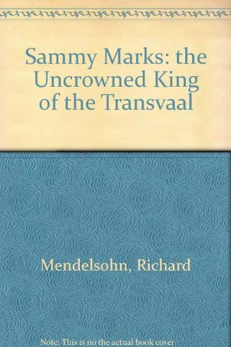 9780821409985: Sammy Marks: 'The Uncrowned King of the Transvaal'