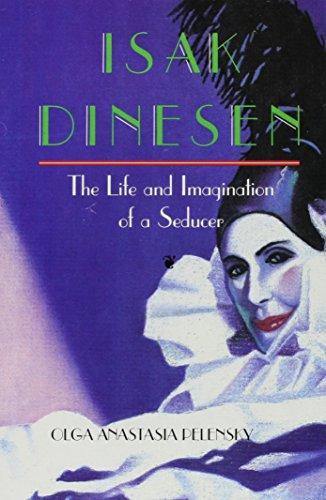 Isak Dinesen: The Life and Imagination of a Seducer *SIGNED*: Pelensky, Olga Anastasia