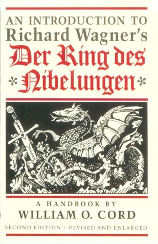 An Introduction to Richard Wagner's Der Ring des Nibelungen: A Handbook: Cord, William O.