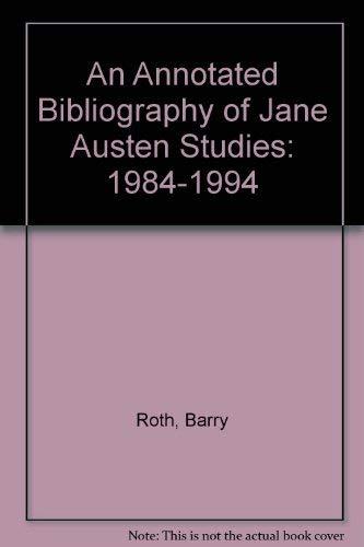 Annotated Bibliog. Jane Austen Studies: 1984-1994: Roth, Barry
