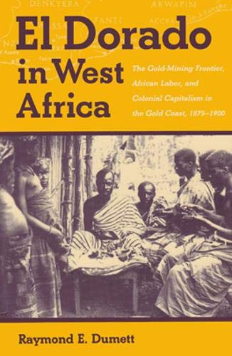9780821411971: El Dorado in West Africa: The Gold Mining Frontier, African Labor, and Colonial Capitalism in the Gold Coast, 1875-1900