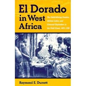 9780821411988: El Dorado in West Africa: The Gold-Mining Frontier, African Labor, and Colonial Capitalism in the Gold Coast, 1875-1900