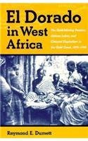 El Dorado In West Africa: The Gold Mining Frontier, African Labor, and Colonial Capitalism (Western...