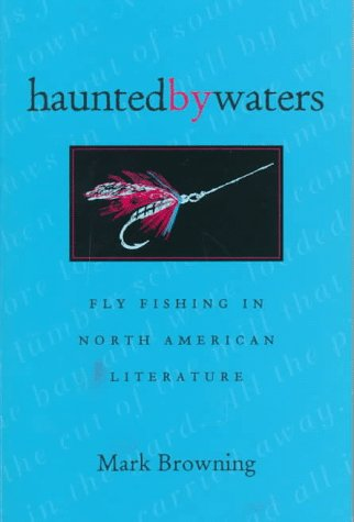 9780821412190: Haunted By Waters: Fly Fishing In North American Literature (Of Former Students, Texas A&m Univ)