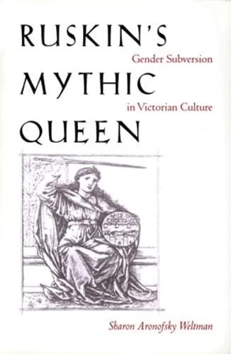 9780821412350: Ruskin's Mythic Queen: Gender Subversion in Victorian Culture