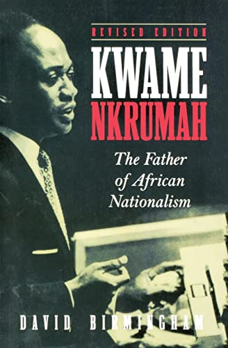 Kwame Nkrumah: The Father of African Nationalism (Revised Edition)